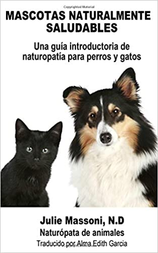Mascotas naturalmente saludables: Amazon.es: Julie Massoni, Alma Edith Garcia: Libros