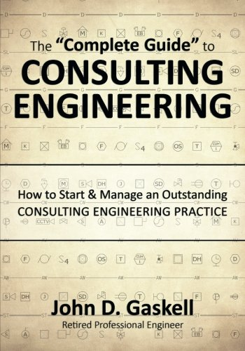 """The """"Complete Guide"""" to CONSULTING ENGINEERING: How to Start & Manage an Outstanding CONSULTING ENGINEERING PRACTICE ebook"""