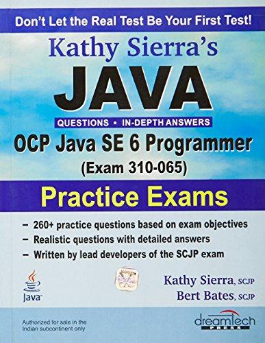 JAVA: OCP JAVA SE 6 PROGRAMMER, EXAM 310-065, PRACTICE EXAMS (Ocp Java Se 6 Programmer Practice Exams)