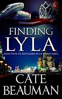 Finding Lyla: Book Ten In The Bodyguards Of L.A. County Series by [Beauman, Cate]