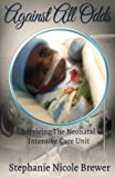 img - for Against All Odds: Surviving the Neonatal Intensive Care Unit book / textbook / text book