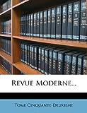 Revue Moderne, Tome Cinquante-Deuxieme, 1275487319