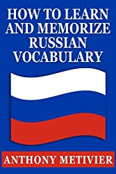How to Learn and Memorize Russian Vocabulary ... Using a Memory Palace Specifically Designed for the Russian Language (Magnetic Memory Series)