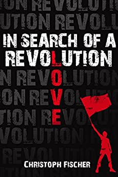 In Search of A Revolution by [Fischer, Christoph]