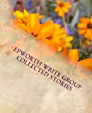 img - for Epworth Write Group Collected Stories book / textbook / text book