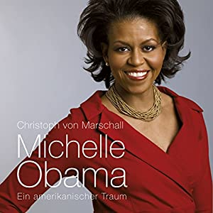 Michelle Obama. Ein amerikanischer Traum Hörbuch