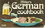 Miller's German Cookbook: A Collection of over 100 Authentic Recipes Along with German Dining and Kitchen Customs. Illustrated.