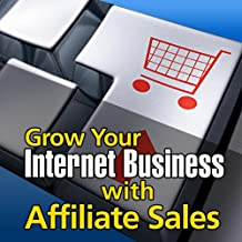 Grow Your Internet Business With Affiliate Sales
