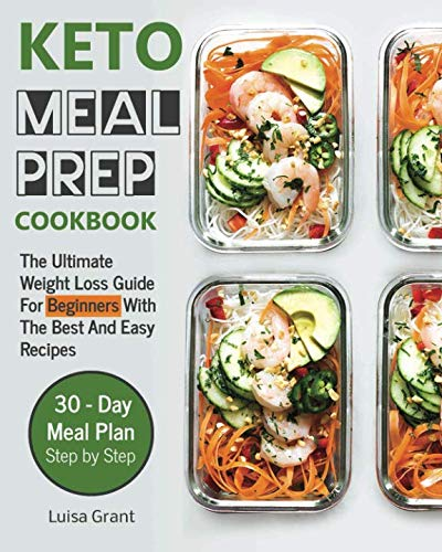 Keto Meal Prep Cookbook: The Ultimate Weight Loss Guide For Beginners WithThe Best And Easy Recipes - 30 day meal plan step by step (book 1) by Luisa Grant