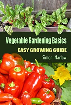 Vegetable Gardening Basics: An Easy Growing Guide by [Marlow, Simon]