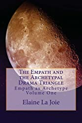 The Empath and the Archetypal Drama Triangle (Empath as Archetype, Vol. 1) by Elaine La Joie (2012-09-12)