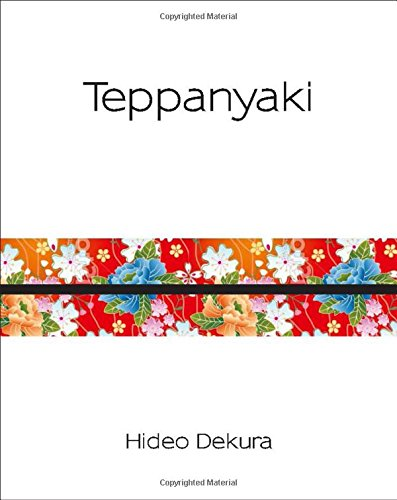 Teppanyaki: Modern and Traditional Japanese Cuisine (Silk) by Hideo Dekura
