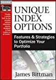 Unique Index Options : Features and Strategies to Optimize Your Portfolio, Bittman, James, 1592803822