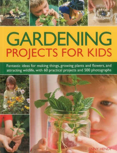 Gardening Projects for Kids: Fantastic ideas for making things, growing plants and