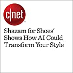 'Shazam for Shoes' Shows How AI Could Transform Your Style | Richard Trenholm