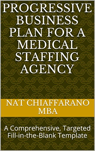 Progressive Business Plan for a Medical Staffing Agency: A Comprehensive, Targeted Fill-in-the-Blank Template (Start Travel Agency)