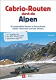 Cabrio-Routen durch die Alpen: 10 ausgewählte Routen in Deutschland, Italien, Österreich und der Schweiz