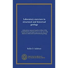 Laboratory exercises in structural and historical geology: a laboratory manual based on folios of the United States geological survey; for use with classes in structural and historical geology
