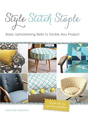Stanton Home Furnishings - Style, Stitch, Staple: Basic Upholstering Skills to Tackle Any Project