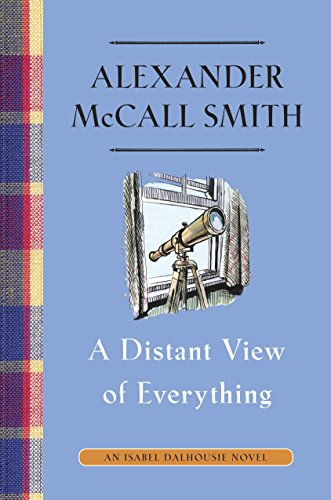 A Distant View of Everything: An Isabel Dalhousie Novel (11) (Isabel Dalhousie Series) by [McCall Smith, Alexander]