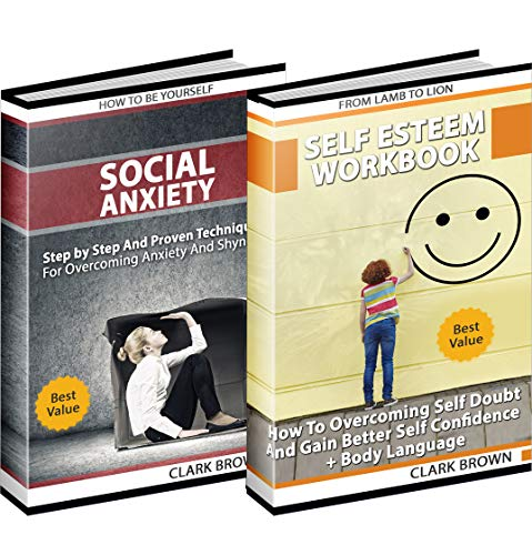 Social Anxiety And Self Esteem: Includes 2 Manuscripts - Social Anxiety How To Be Yourself - Self Esteem Workbook: How to Overcoming Anxiety, Shyness, ... and Gain Better Self Social Confidence (Best Way To Overcome Shyness)