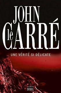 Une vérité si délicate : roman, Le Carré, John
