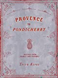 img - for Provence to Pondicherry: Recipes from France and Faraway book / textbook / text book
