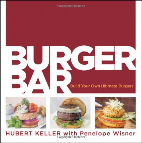 Burger Bar: Build Your Own Ultimate Burgers Own Ultimate Burgers