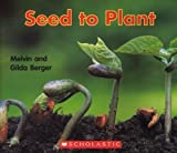 Seed to Plant, Melvin Berger and Gilda Berger, 0439574862