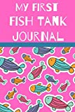 My First Fish Tank Journal: Kid Fish Tank Maintenance Tracker Notebook For All Your Fishes  Needs. Great For Recording Fish Feeding, Water Testing, Water Changes, And Overall Fish Observations.