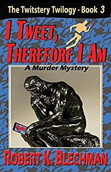 I Tweet, Therefore I Am: The Twitstery Twilogy, Book 3 by [Blechman, Robert K.]