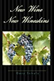 New Wine New Wineskins, Gary Schulz, 1466470941