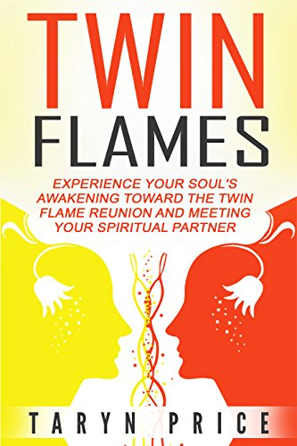 Twin Flames: Experience Your Soul's Awakening Toward The