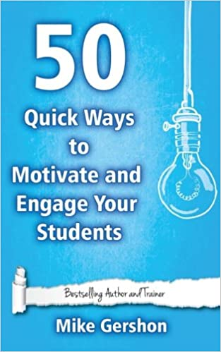 50 Quick Ways to Motivate and Engage Your Students (Quick 50 Teaching Series) (Volume 6)