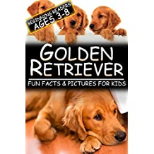 Golden Retriever: Fun Facts & Pictures For Kids, Beginning Readers Ages 3-8