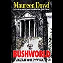 Bushworld: Enter at Your Own Risk Audiobook by Maureen Dowd Narrated by Kathe Mazur