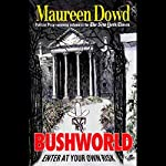 Bushworld: Enter at Your Own Risk   Maureen Dowd