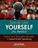 Speak like Yourself- No, Really! Follow Your Strengths and Skills to Great Public Speaking