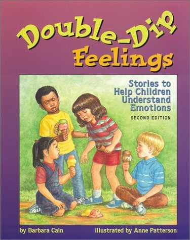Double-Dip Feelings: Stories to Help Children Understand Emotions by Barbara S. Cain ()
