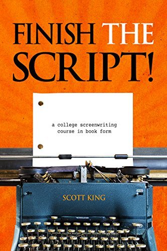 Finish The Script! A College Screenwriting Course in Book Form ()