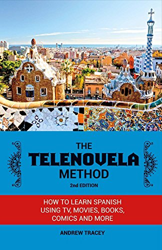 The Telenovela Method, 2nd Edition: How to Learn Spanish Using TV, Movies, Books, Comics, And More by BookBaby