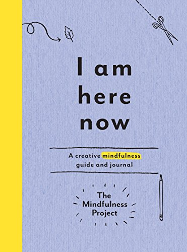 I Am Here Now: A Creative Mindfulness Guide and Journal [The Mindfulness Project] (Tapa Blanda)