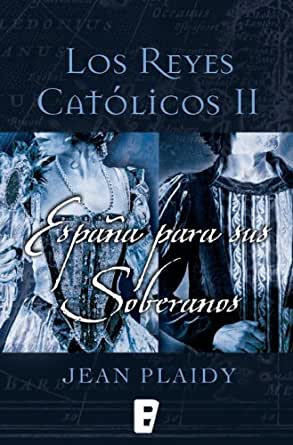 España para sus soberanos (Los Reyes Católicos 2): Los Reyes ...