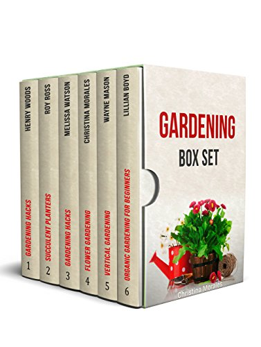 Gardening Box Set: 120+ Beautiful Ideas for Vertical, Organic, Flower and Succulent Planter Gardens by [Woods, Henry, Ross, Roy, Watson, Melissa, Morales, Christina, Mason, Wayne, Lillian Boyd, Lillian Boyd]