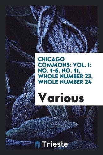 Download Chicago Commons: Vol. I: No. 1-6, No. 11, Whole Number 23, Whole Number 24 PDF Text fb2 book