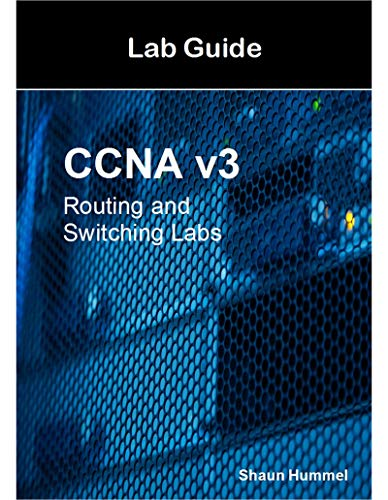 - CCNA v3 Lab Guide: Routing and Switching Labs