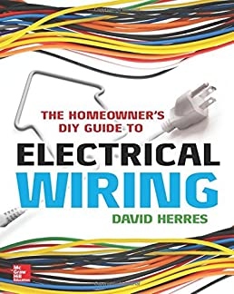 the homeowner s diy guide to electrical wiring david herres rh amazon com DIY Basic Wiring DIY Wiring a House