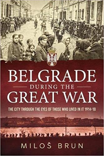 Belgrade during the Great War: The City through the Eyes of Those