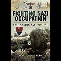 Fighting Nazi Occupation: British Resistance 1939-1945