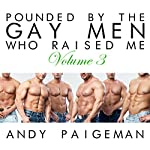 Pounded by the Gay Men Who Raised Me: Volume 3 | Andy Paigeman